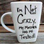 Coffee - Im NOT CRAZY