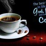 Coffee - God, friends and coffee