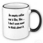 Coffee - An empty coffee cup is like---