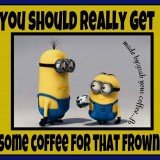 Coffee - Some coffee for that frown